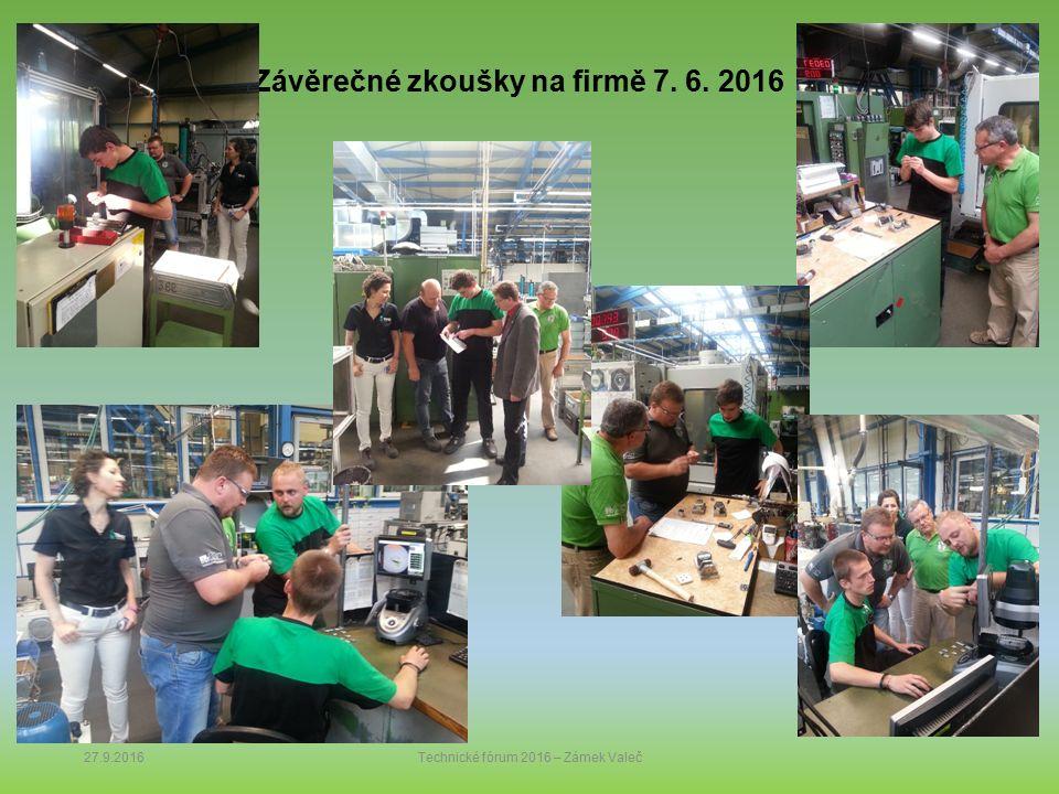 Závěrečné zkoušky na firmě 7. 6. 2016 27.9.2016Technické fórum 2016 – Zámek Valeč