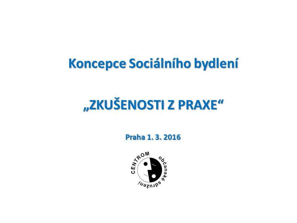 """Koncepce Sociálního bydlení """"ZKUŠENOSTI Z PRAXE Praha 1. 3. 2016"""