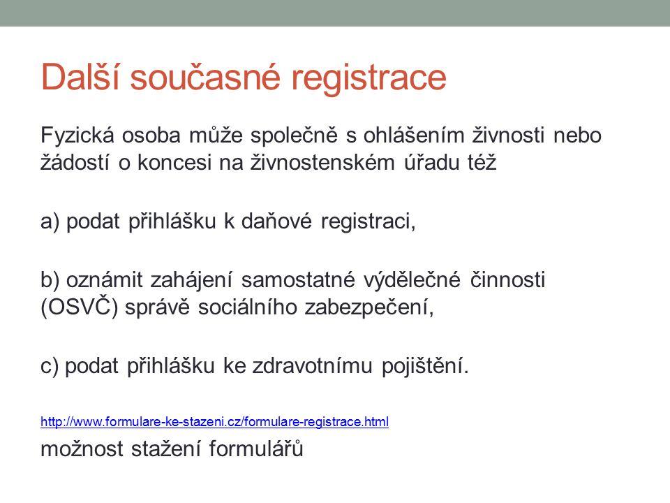 Další současné registrace Fyzická osoba může společně s ohlášením živnosti nebo žádostí o koncesi na živnostenském úřadu též a) podat přihlášku k daňové registraci, b) oznámit zahájení samostatné výdělečné činnosti (OSVČ) správě sociálního zabezpečení, c) podat přihlášku ke zdravotnímu pojištění.