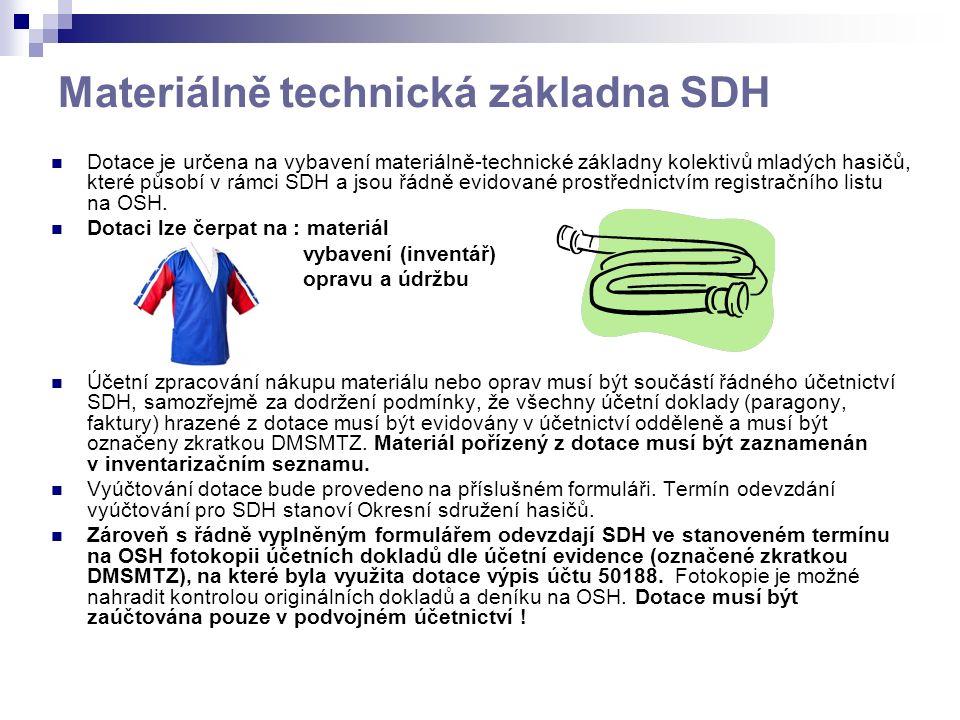 Materiálně technická základna SDH Dotace je určena na vybavení materiálně-technické základny kolektivů mladých hasičů, které působí v rámci SDH a jsou řádně evidované prostřednictvím registračního listu na OSH.