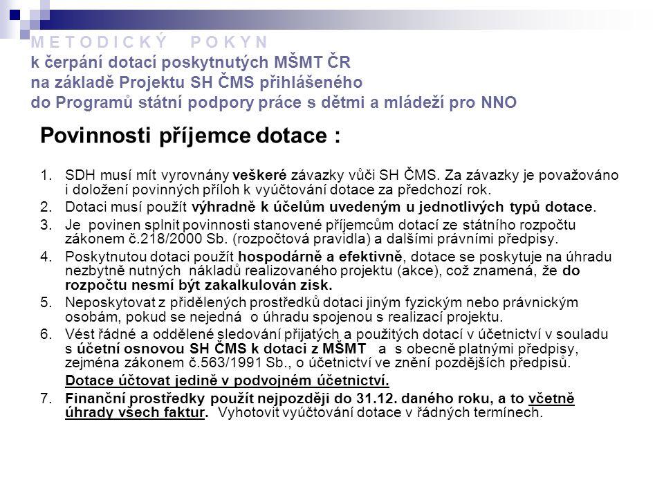 M E T O D I C K Ý P O K Y N k čerpání dotací poskytnutých MŠMT ČR na základě Projektu SH ČMS přihlášeného do Programů státní podpory práce s dětmi a mládeží pro NNO Povinnosti příjemce dotace : 1.