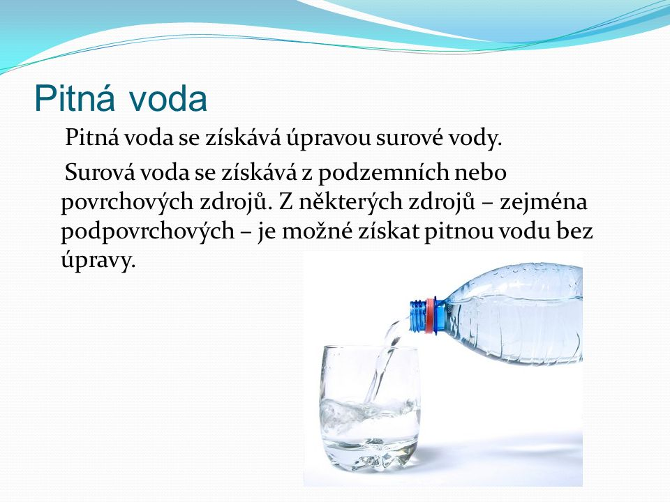 Pitná voda Pitná voda se získává úpravou surové vody.