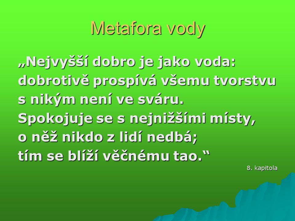 """Metafora vody """"Nejvyšší dobro je jako voda: dobrotivě prospívá všemu tvorstvu s nikým není ve sváru."""