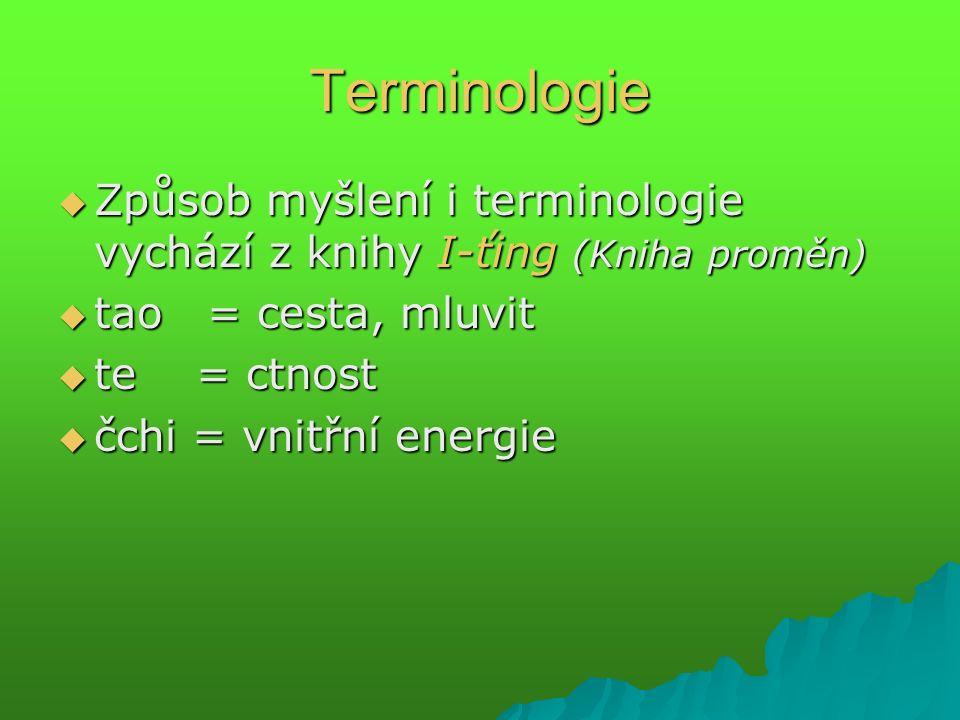 Terminologie  Způsob myšlení i terminologie vychází z knihy I-ťing (Kniha proměn)  tao = cesta, mluvit  te = ctnost  čchi = vnitřní energie