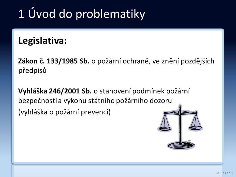 © IHAS 2011 Legislativa: Zákon č. 133/1985 Sb. o požární ochraně, ve znění pozdějších předpisů Vyhláška 246/2001 Sb. o stanovení podmínek požární bezp