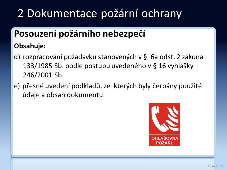 © IHAS 2011 Posouzení požárního nebezpečí Obsahuje: d)rozpracování požadavků stanovených v § 6a odst. 2 zákona 133/1985 Sb. podle postupu uvedeného v