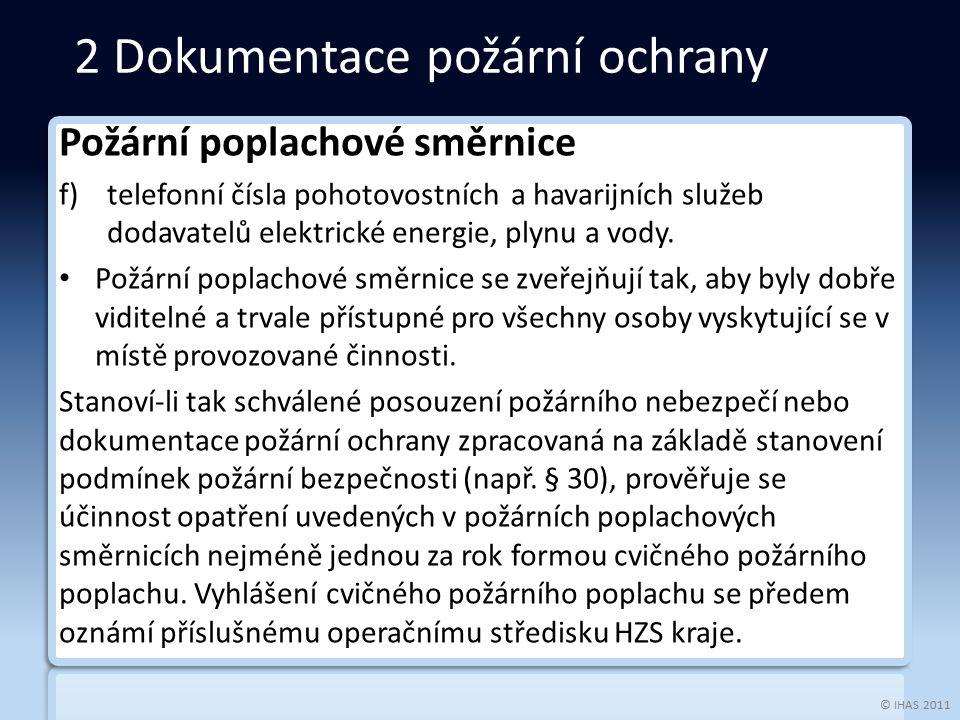 © IHAS 2011 Požární poplachové směrnice f)telefonní čísla pohotovostních a havarijních služeb dodavatelů elektrické energie, plynu a vody. Požární pop