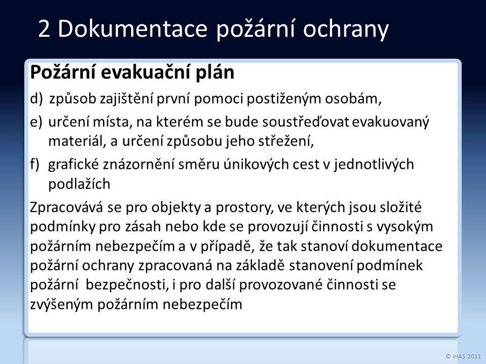 © IHAS 2011 Požární evakuační plán d)způsob zajištění první pomoci postiženým osobám, e)určení místa, na kterém se bude soustřeďovat evakuovaný materi