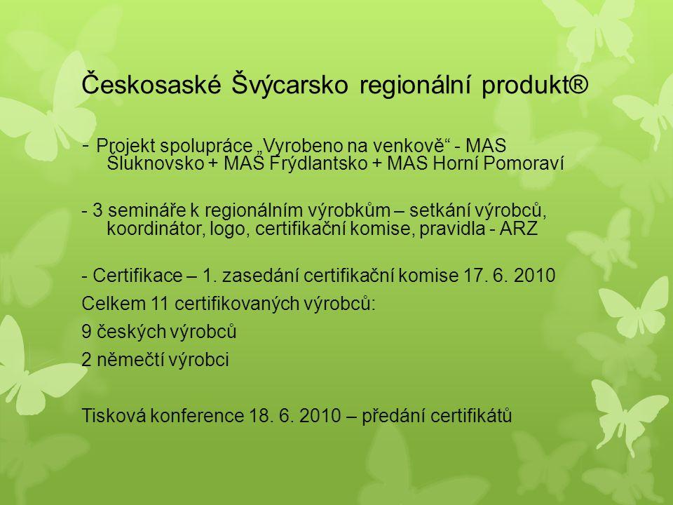 """Českosaské Švýcarsko regionální produkt® - Projekt spolupráce """"Vyrobeno na venkově - MAS Šluknovsko + MAS Frýdlantsko + MAS Horní Pomoraví - 3 semináře k regionálním výrobkům – setkání výrobců, koordinátor, logo, certifikační komise, pravidla - ARZ - Certifikace – 1."""