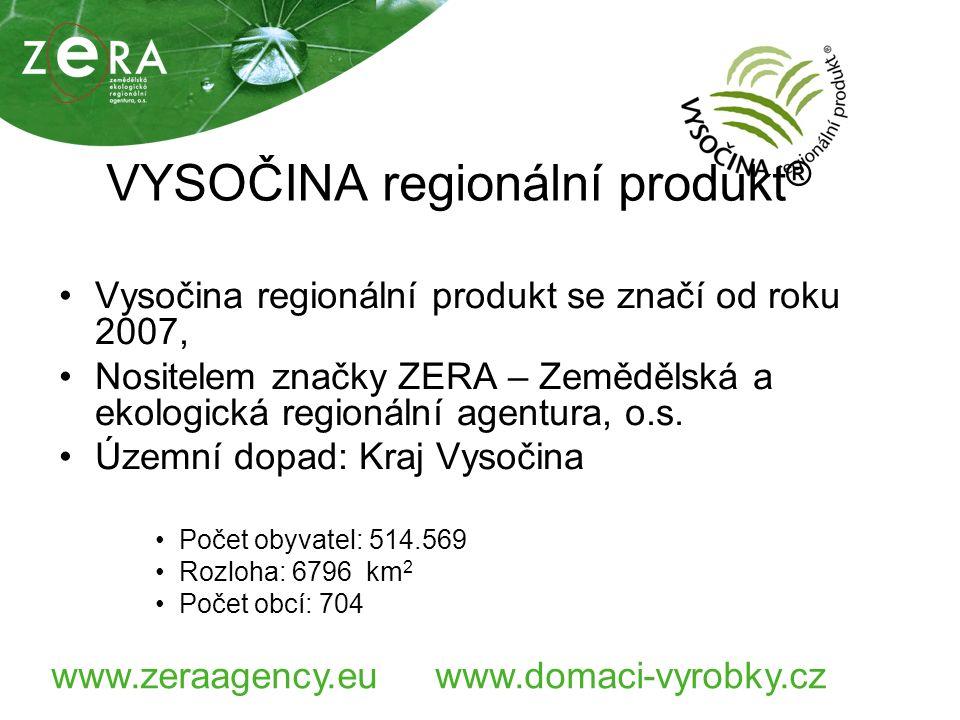 www.zeraagency.euwww.domaci-vyrobky.cz VYSOČINA regionální produkt ® Vysočina regionální produkt se značí od roku 2007, Nositelem značky ZERA – Zemědělská a ekologická regionální agentura, o.s.