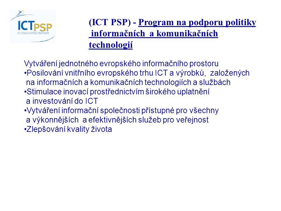 Vytváření jednotného evropského informačního prostoru Posilování vnitřního evropského trhu ICT a výrobků, založených na informačních a komunikačních technologiích a službách Stimulace inovací prostřednictvím širokého uplatnění a investování do ICT Vytváření informační společnosti přístupné pro všechny a výkonnějších a efektivnějších služeb pro veřejnost Zlepšování kvality života (ICT PSP) - Program na podporu politiky informačních a komunikačních technologií