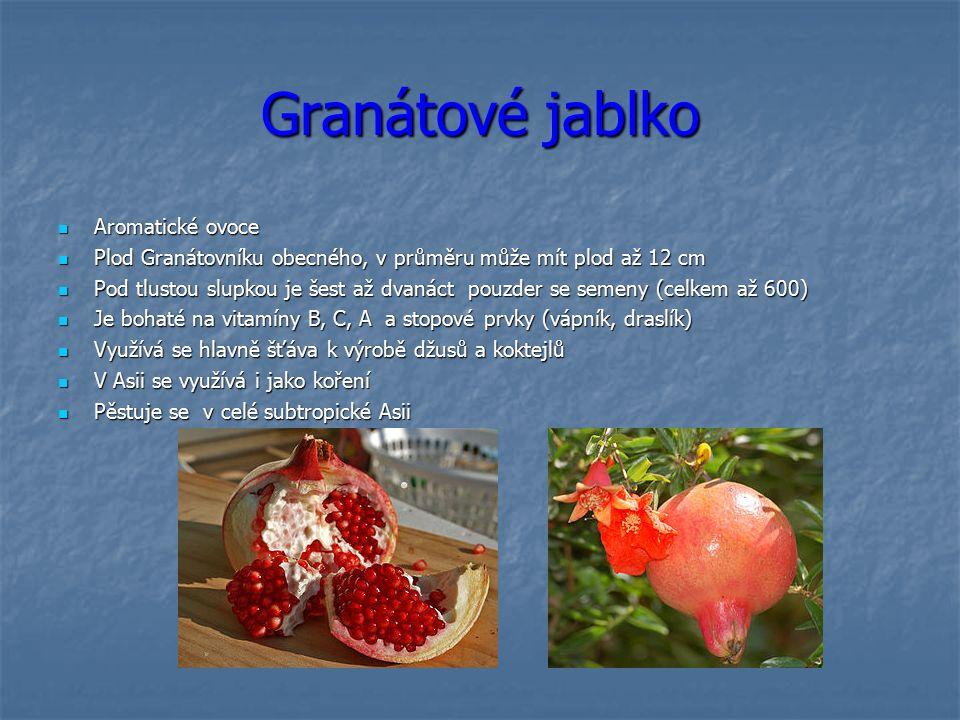 Granátové jablko Aromatické ovoce Aromatické ovoce Plod Granátovníku obecného, v průměru může mít plod až 12 cm Plod Granátovníku obecného, v průměru může mít plod až 12 cm Pod tlustou slupkou je šest až dvanáct pouzder se semeny (celkem až 600) Pod tlustou slupkou je šest až dvanáct pouzder se semeny (celkem až 600) Je bohaté na vitamíny B, C, A a stopové prvky (vápník, draslík) Je bohaté na vitamíny B, C, A a stopové prvky (vápník, draslík) Využívá se hlavně šťáva k výrobě džusů a koktejlů Využívá se hlavně šťáva k výrobě džusů a koktejlů V Asii se využívá i jako koření V Asii se využívá i jako koření Pěstuje se v celé subtropické Asii Pěstuje se v celé subtropické Asii