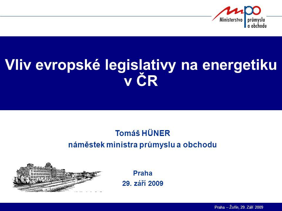 Praha – Žofín, 29. Září 2009 Vliv evropské legislativy na energetiku v ČR Tomáš HÜNER náměstek ministra průmyslu a obchodu Praha 29. září 2009