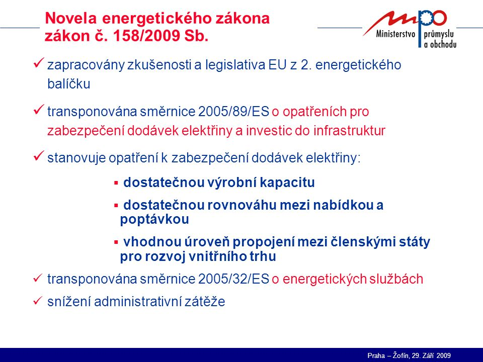 Praha – Žofín, 29. Září 2009 Novela energetického zákona zákon č. 158/2009 Sb. zapracovány zkušenosti a legislativa EU z 2. energetického balíčku tran