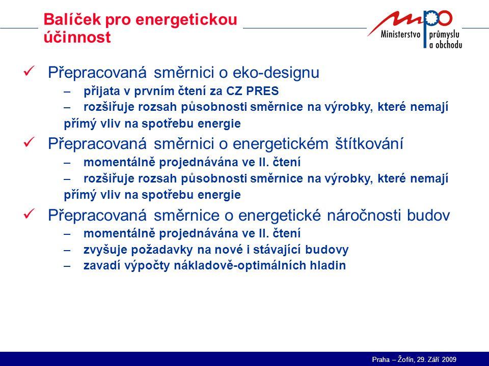 Praha – Žofín, 29. Září 2009 Balíček pro energetickou účinnost Přepracovaná směrnici o eko-designu –přijata v prvním čtení za CZ PRES –rozšiřuje rozsa
