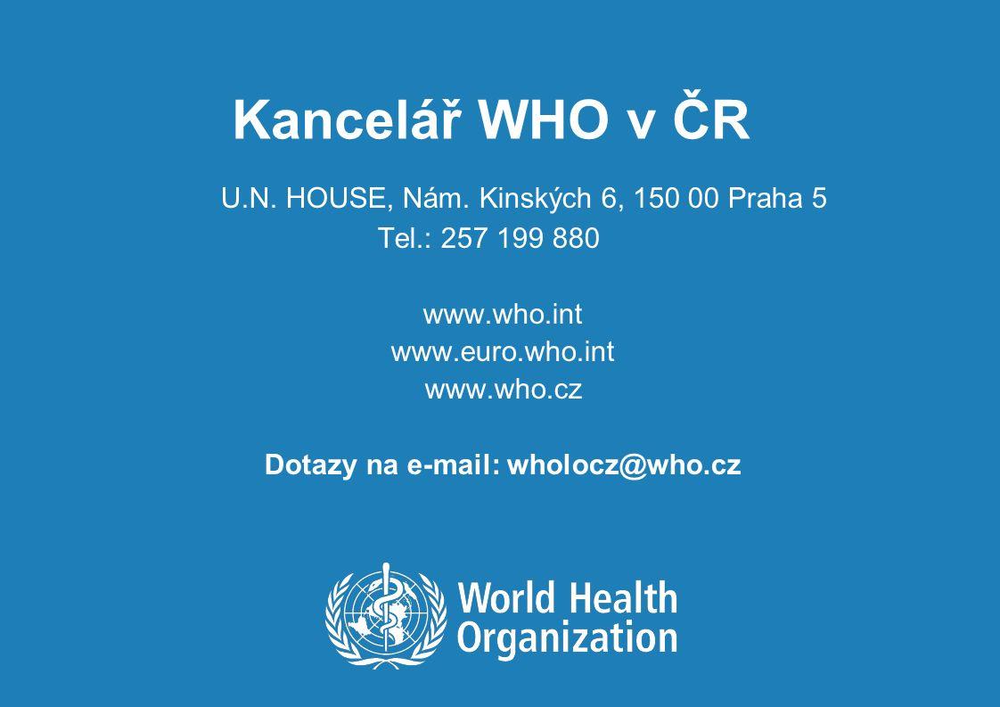 Kancelář WHO v ČR U.N. HOUSE, Nám. Kinských 6, 150 00 Praha 5 Tel.: 257 199 880 www.who.int www.euro.who.int www.who.cz Dotazy na e-mail: wholocz@who.