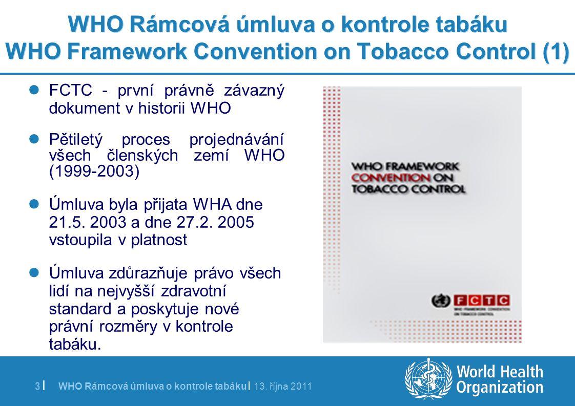 WHO Rámcová úmluva o kontrole tabáku | 13. října 2011 3 | WHO Rámcová úmluva o kontrole tabáku WHO Framework Convention on Tobacco Control (1) FCTC -