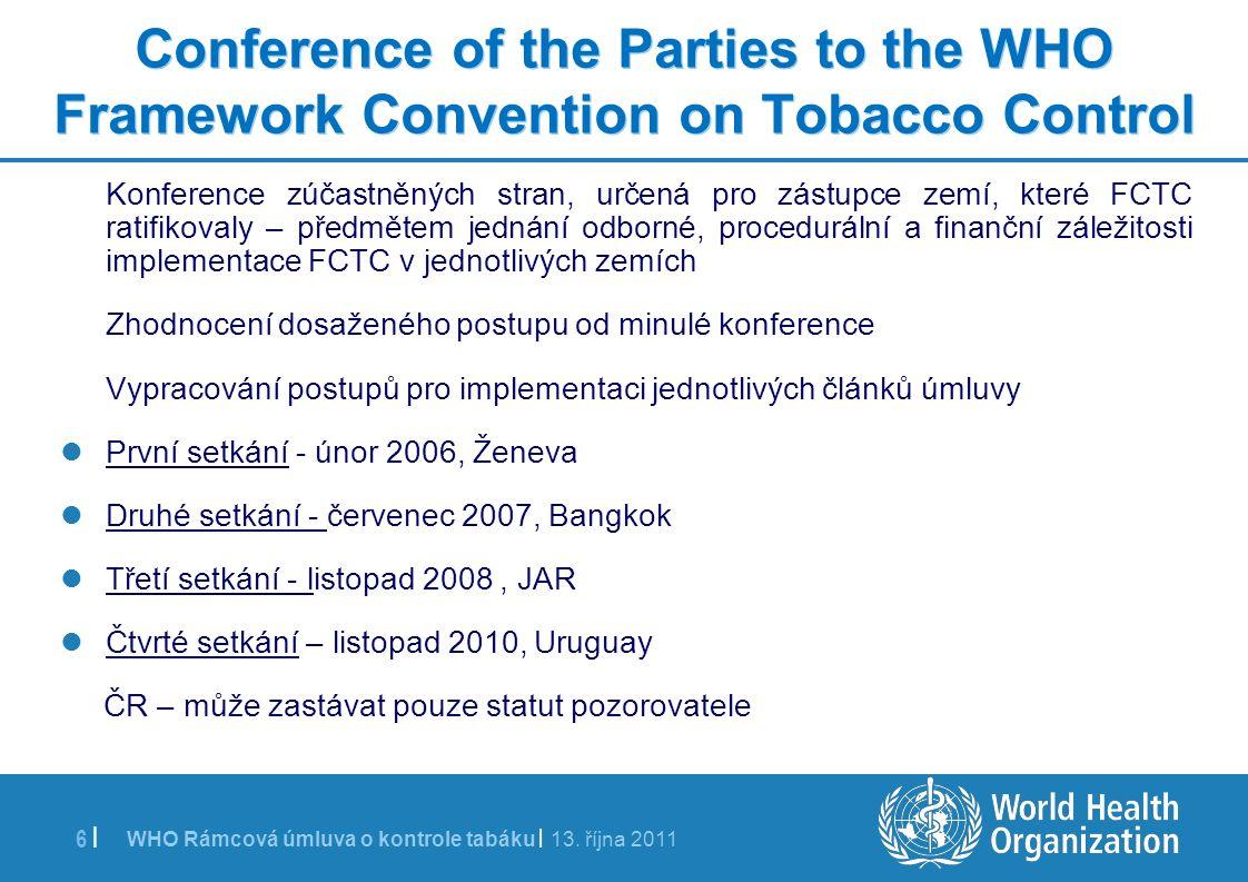 WHO Rámcová úmluva o kontrole tabáku | 13. října 2011 6 | Conference of the Parties to the WHO Framework Convention on Tobacco Control Konference zúča