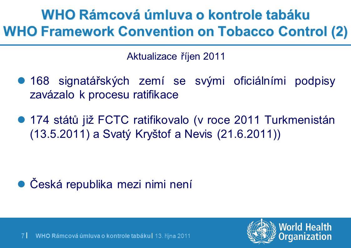 WHO Rámcová úmluva o kontrole tabáku | 13. října 2011 7 | WHO Rámcová úmluva o kontrole tabáku WHO Framework Convention on Tobacco Control (2) Aktuali