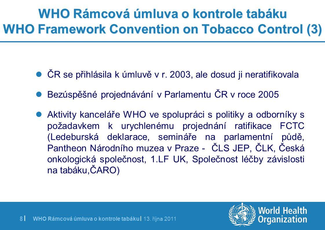 WHO Rámcová úmluva o kontrole tabáku | 13. října 2011 8 | WHO Rámcová úmluva o kontrole tabáku WHO Framework Convention on Tobacco Control (3) ČR se p