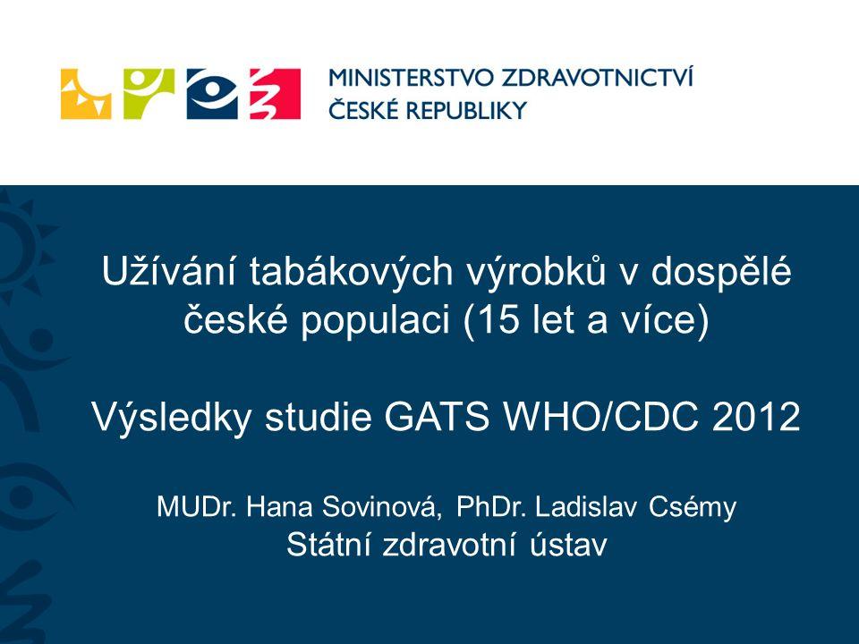 Užívání tabákových výrobků v dospělé české populaci (15 let a více) Výsledky studie GATS WHO/CDC 2012 MUDr. Hana Sovinová, PhDr. Ladislav Csémy Státní