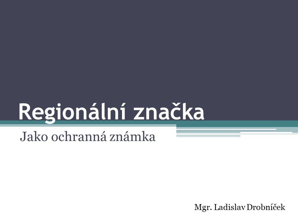Regionální značka Jako ochranná známka Mgr. Ladislav Drobníček
