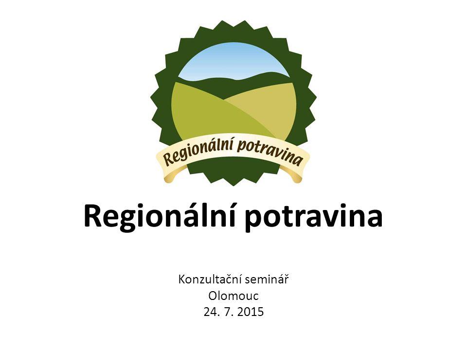 Regionální potravina Konzultační seminář Olomouc 24. 7. 2015