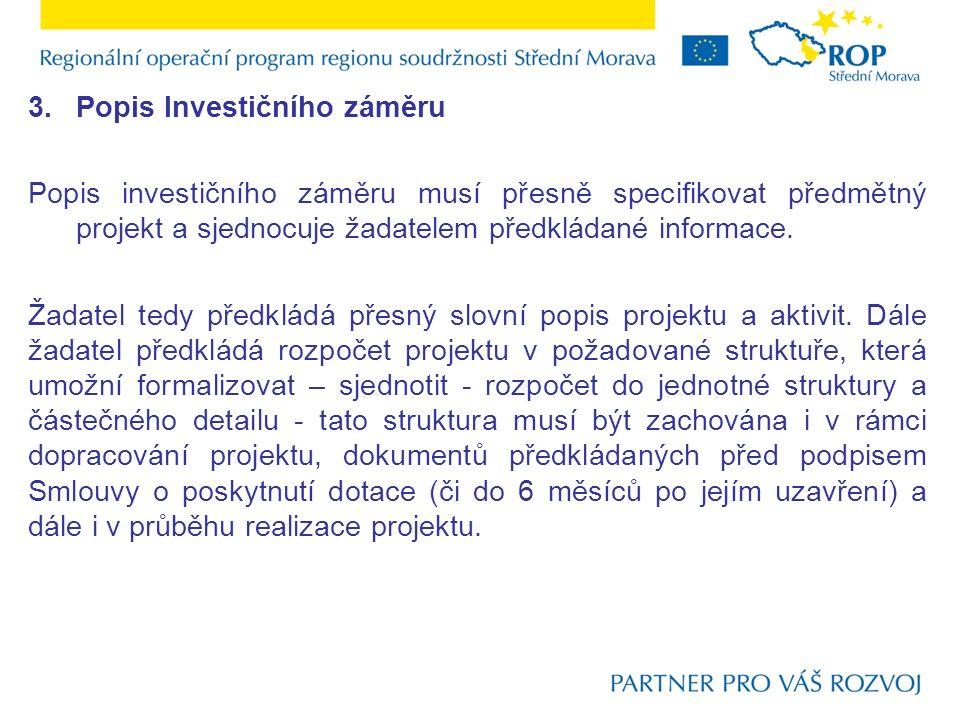 3.Popis Investičního záměru Popis investičního záměru musí přesně specifikovat předmětný projekt a sjednocuje žadatelem předkládané informace. Žadatel
