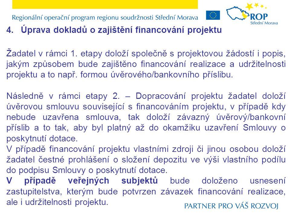 4.Úprava dokladů o zajištění financování projektu Žadatel v rámci 1. etapy doloží společně s projektovou žádostí i popis, jakým způsobem bude zajištěn