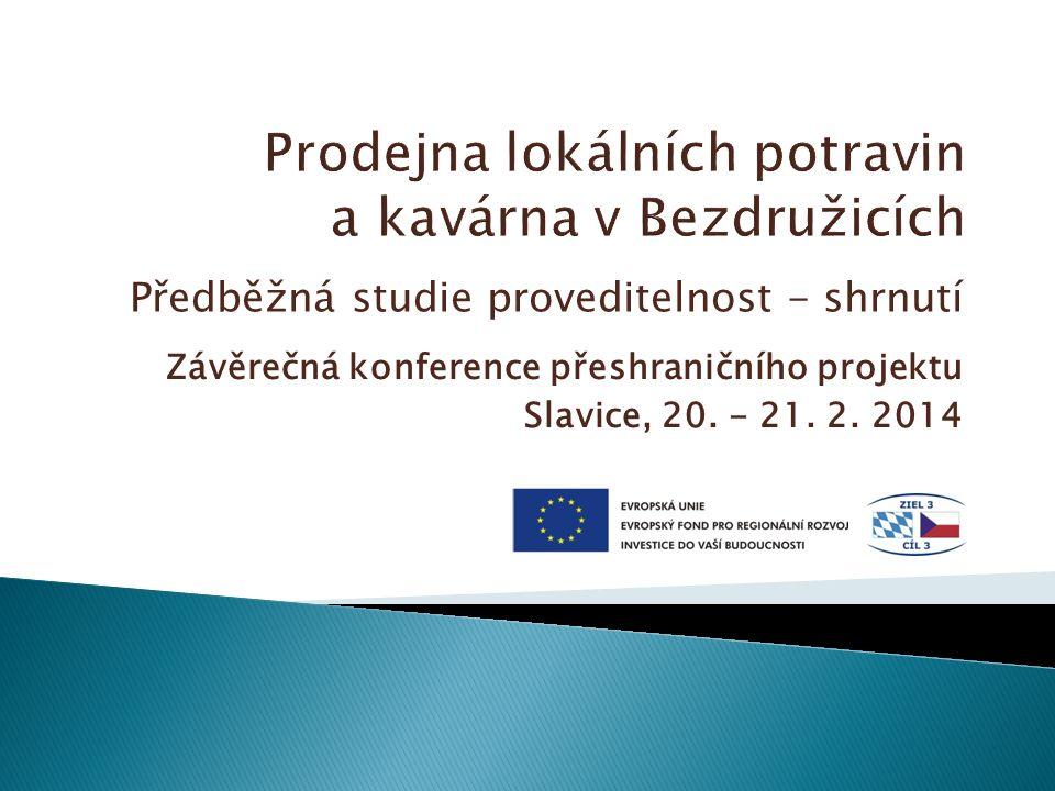 Předběžná studie proveditelnost - shrnutí Závěrečná konference přeshraničního projektu Slavice, 20.