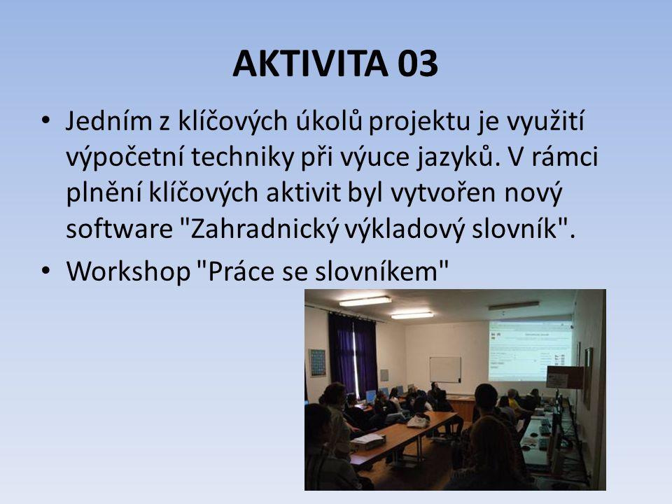 AKTIVITA 03 V průběhu a po ukončení prací byly uspořádány workshopy, kde byl mimo jiné předveden nový software pro studenty.