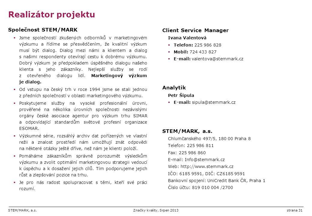 STEM/MARK, a.s.Značky kvality, Srpen 2013strana 31 Realizátor projektu Společnost STEM/MARK  Jsme společností zkušených odborníků v marketingovém výzkumu a řídíme se přesvědčením, že kvalitní výzkum musí být dialog.