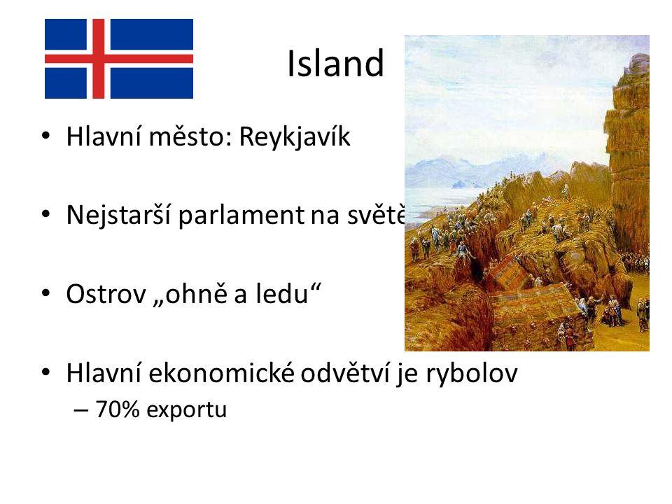 """Island Hlavní město: Reykjavík Nejstarší parlament na světě-ALTHING Ostrov """"ohně a ledu Hlavní ekonomické odvětví je rybolov – 70% exportu"""
