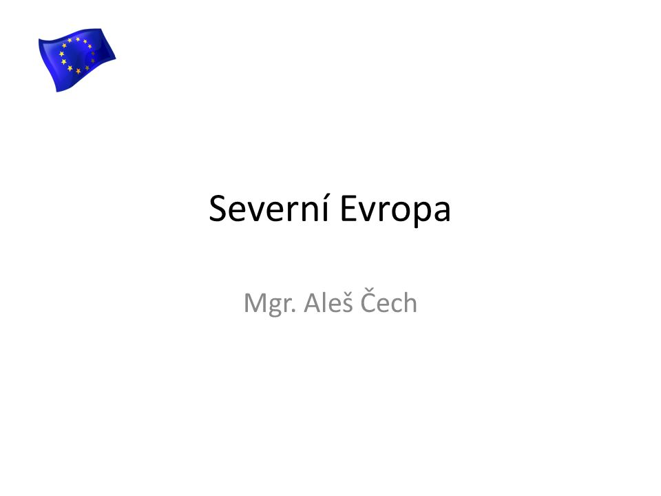 Severní Evropa Mgr. Aleš Čech