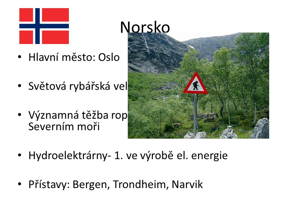 Hlavní město: Oslo Světová rybářská velmoc Významná těžba ropy a zemního plynu v Severním moři Hydroelektrárny- 1.
