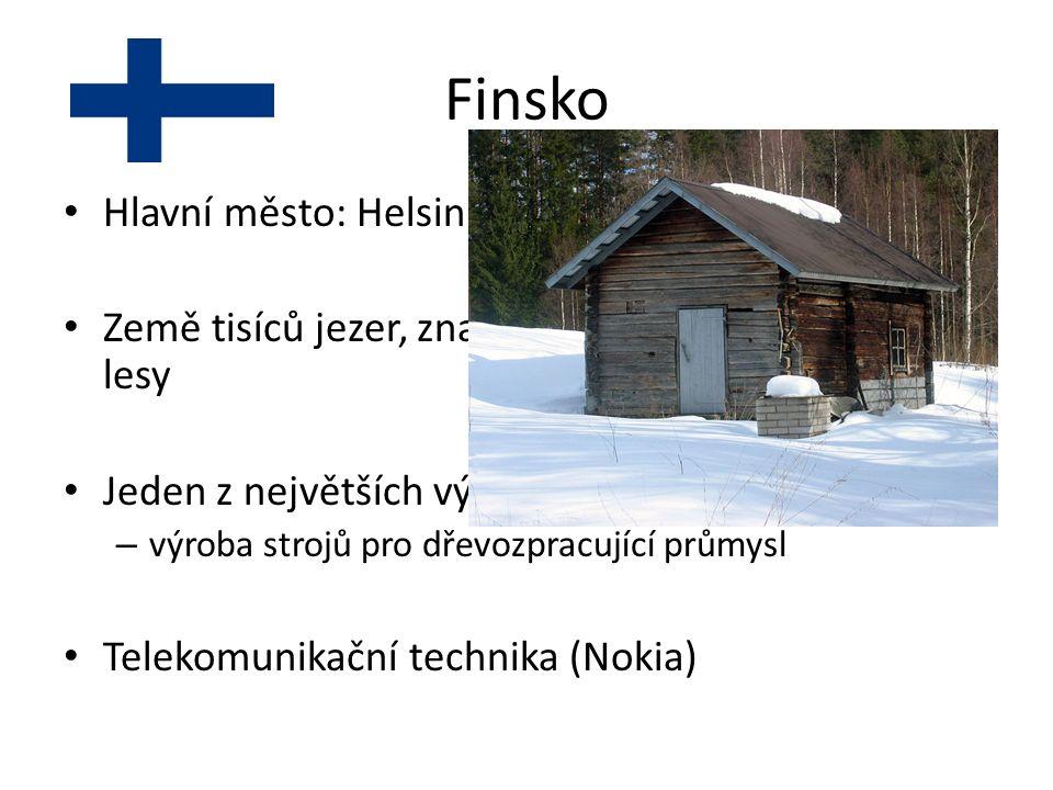 Finsko Hlavní město: Helsinky Země tisíců jezer, značnou část rozlohy pokrývají lesy Jeden z největších vývozců výrobků ze dřeva – výroba strojů pro dřevozpracující průmysl Telekomunikační technika (Nokia)