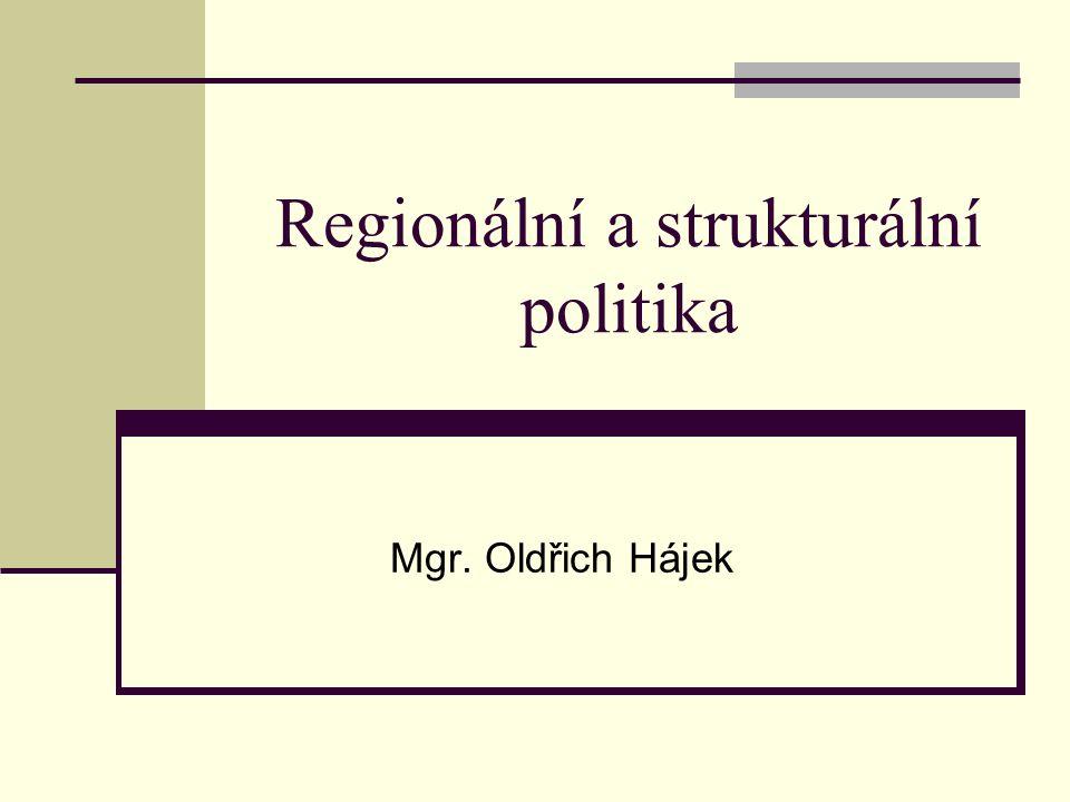 Regionální a strukturální politika Mgr. Oldřich Hájek