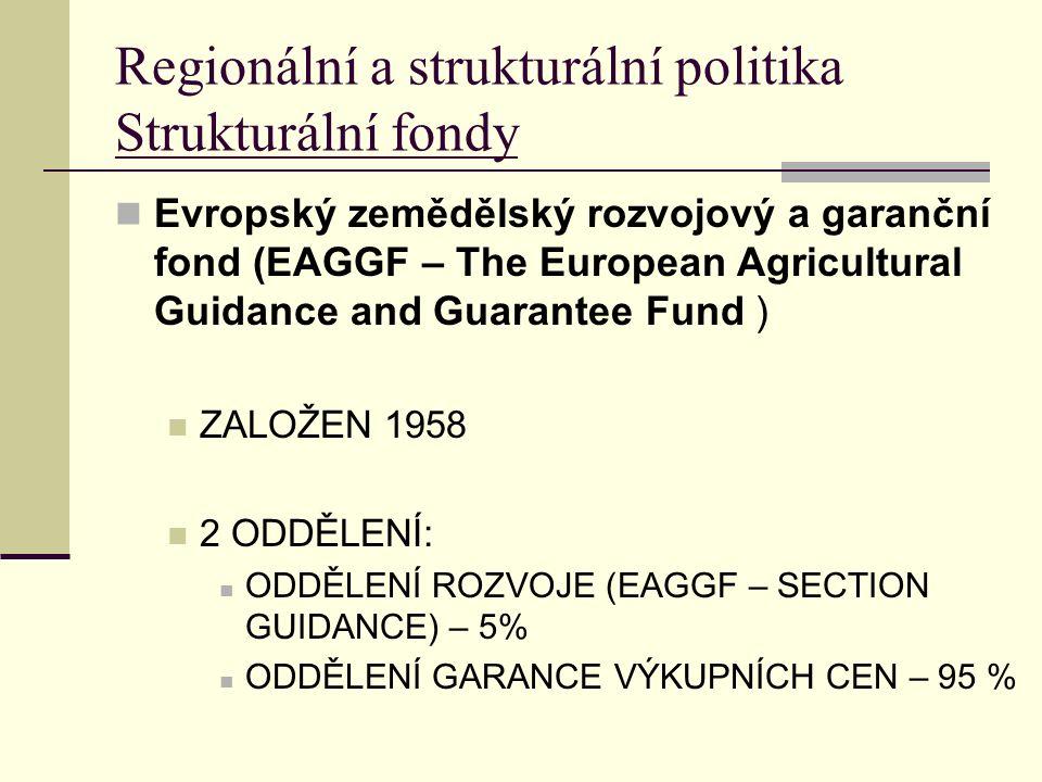 Regionální a strukturální politika Strukturální fondy Evropský zemědělský rozvojový a garanční fond (EAGGF – The European Agricultural Guidance and Guarantee Fund ) ZALOŽEN 1958 2 ODDĚLENÍ: ODDĚLENÍ ROZVOJE (EAGGF – SECTION GUIDANCE) – 5% ODDĚLENÍ GARANCE VÝKUPNÍCH CEN – 95 %