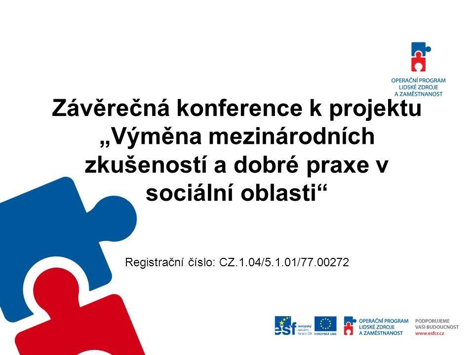 """Závěrečná konference k projektu """"Výměna mezinárodních zkušeností a dobré praxe v sociální oblasti"""" Registrační číslo: CZ.1.04/5.1.01/77.00272"""