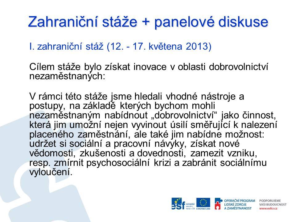 Zahraniční stáže + panelové diskuse I. zahraniční stáž (12. - 17. květena 2013) Cílem stáže bylo získat inovace v oblasti dobrovolnictví nezaměstnanýc
