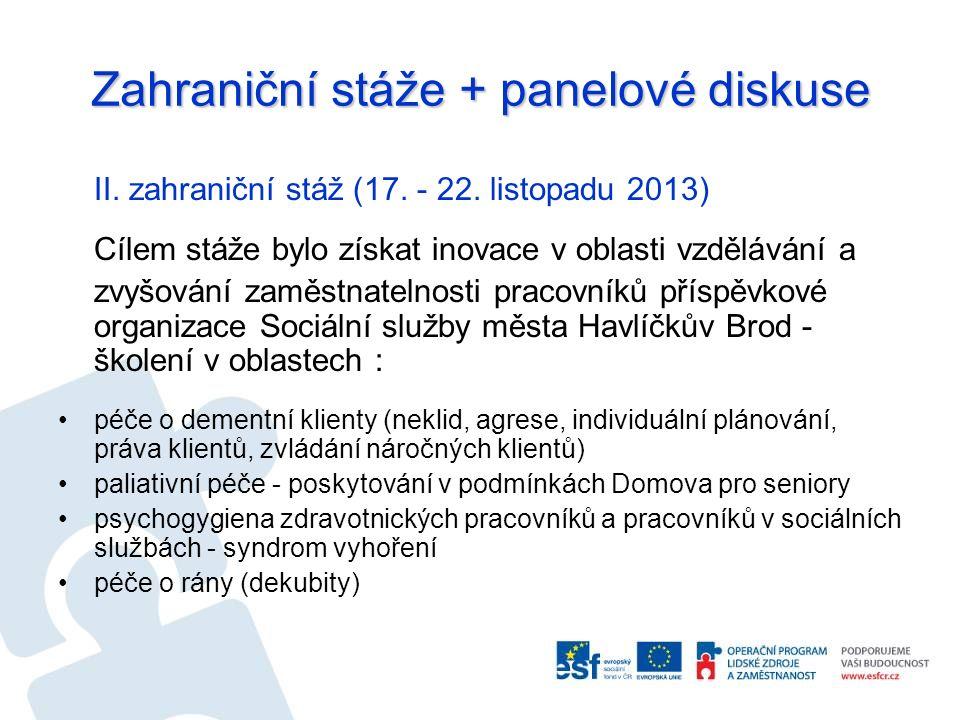 Zahraniční stáže + panelové diskuse II. zahraniční stáž (17. - 22. listopadu 2013) Cílem stáže bylo získat inovace v oblasti vzdělávání a zvyšování za