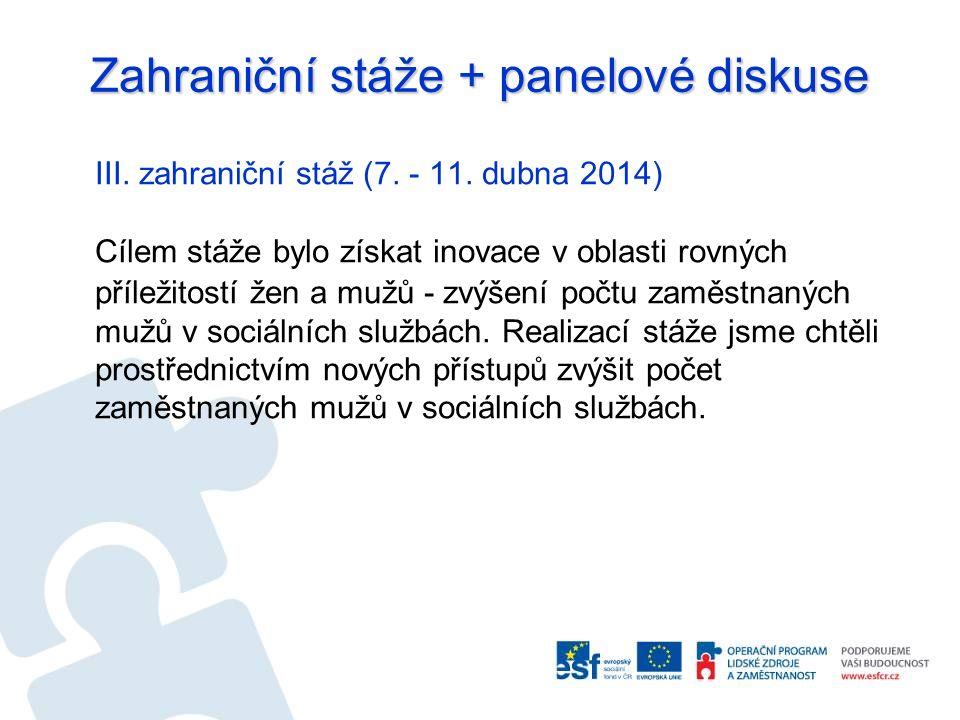 Zahraniční stáže + panelové diskuse III. zahraniční stáž (7. - 11. dubna 2014) Cílem stáže bylo získat inovace v oblasti rovných příležitostí žen a mu