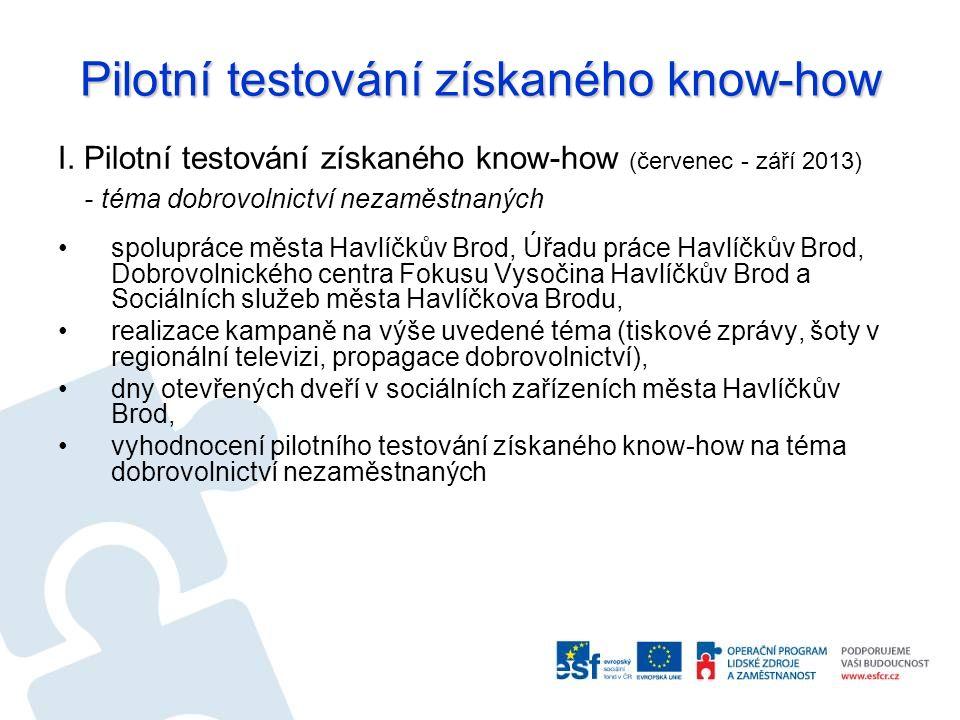 Pilotní testování získaného know-how I. Pilotní testování získaného know-how (červenec - září 2013) - téma dobrovolnictví nezaměstnaných spolupráce mě