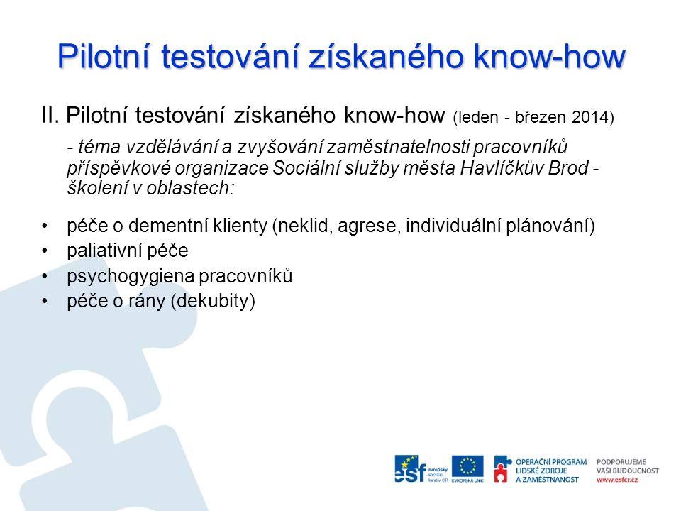 Pilotní testování získaného know-how II. Pilotní testování získaného know-how (leden - březen 2014) - téma vzdělávání a zvyšování zaměstnatelnosti pra