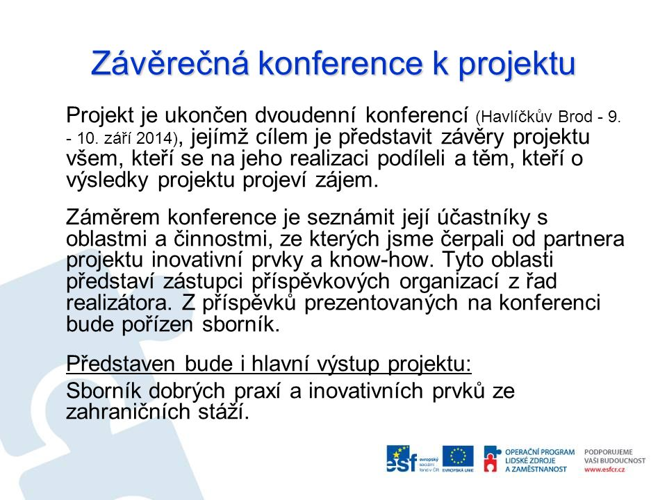 Závěrečná konference k projektu Projekt je ukončen dvoudenní konferencí (Havlíčkův Brod - 9. - 10. září 2014), jejímž cílem je představit závěry proje