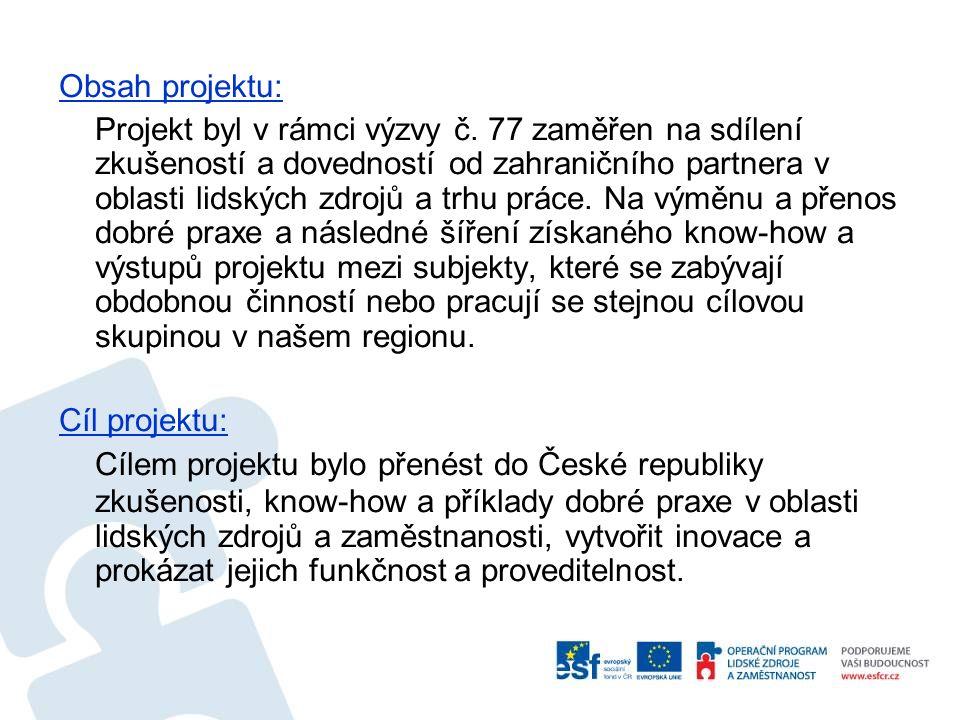 Obsah projektu: Projekt byl v rámci výzvy č. 77 zaměřen na sdílení zkušeností a dovedností od zahraničního partnera v oblasti lidských zdrojů a trhu p