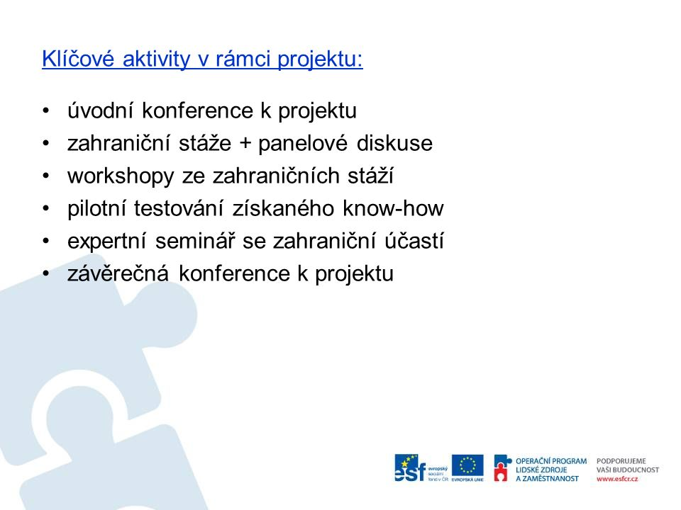 Klíčové aktivity v rámci projektu: úvodní konference k projektu zahraniční stáže + panelové diskuse workshopy ze zahraničních stáží pilotní testování