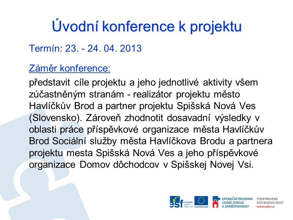 Úvodní konference k projektu Termín: 23. - 24. 04. 2013 Záměr konference: představit cíle projektu a jeho jednotlivé aktivity všem zúčastněným stranám