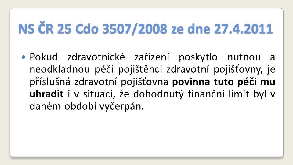 NS ČR 25 Cdo 3507/2008 ze dne 27.4.2011 Pokud zdravotnické zařízení poskytlo nutnou a neodkladnou péči pojištěnci zdravotní pojišťovny, je příslušná zdravotní pojišťovna povinna tuto péči mu uhradit i v situaci, že dohodnutý finanční limit byl v daném období vyčerpán.