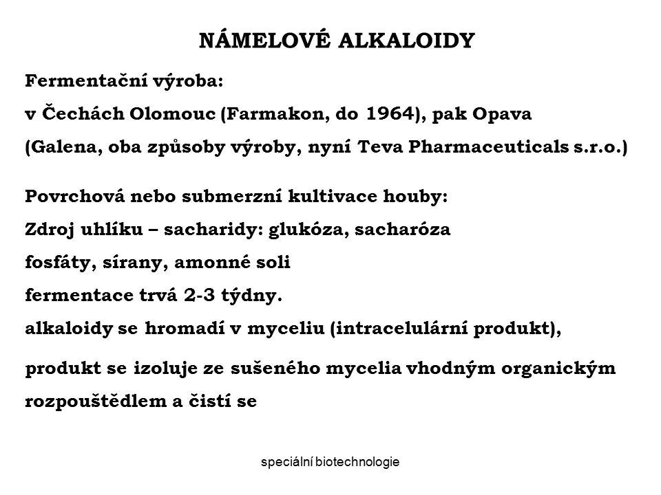 NÁMELOVÉ ALKALOIDY speciální biotechnologie Fermentační výroba: v Čechách Olomouc (Farmakon, do 1964), pak Opava (Galena, oba způsoby výroby, nyní Teva Pharmaceuticals s.r.o.) Povrchová nebo submerzní kultivace houby: Zdroj uhlíku – sacharidy: glukóza, sacharóza fosfáty, sírany, amonné soli fermentace trvá 2-3 týdny.